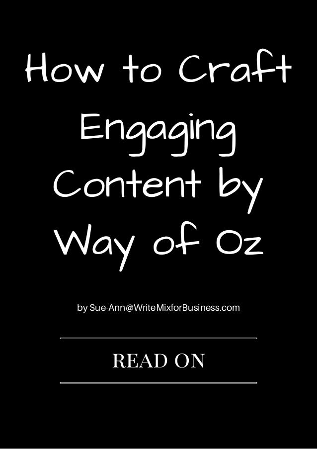 HowtoCraft Engaging Contentby WayofOz by Sue-Ann@WriteMixforBusiness.com read on