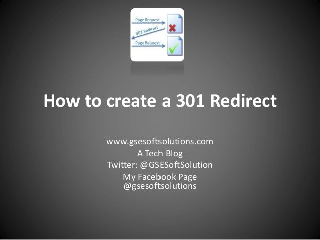 How to create a 301 Redirect www.gsesoftsolutions.com A Tech Blog Twitter: @GSESoftSolution My Facebook Page @gsesoftsolut...