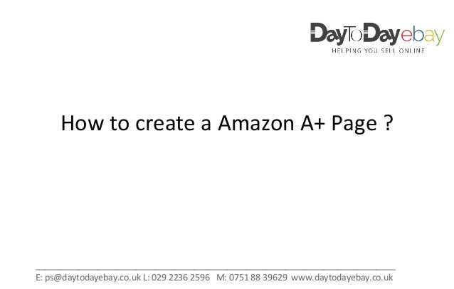 How to create a Amazon A+ Page ? ___________________________________________________________________________ E: ps@daytoda...