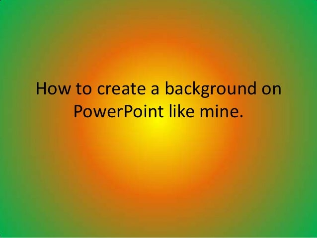 how to craete your own background on powerpoint