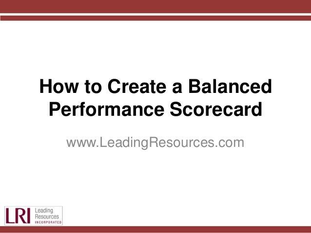 How to Create a Balanced Performance Scorecard www.LeadingResources.com