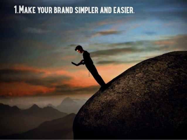 1.Make your brand simpler and easier.