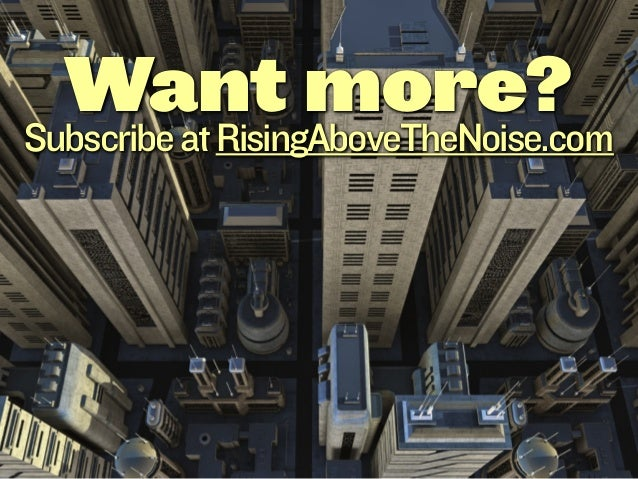 Want more?Subscribe at RisingAboveTheNoise.com