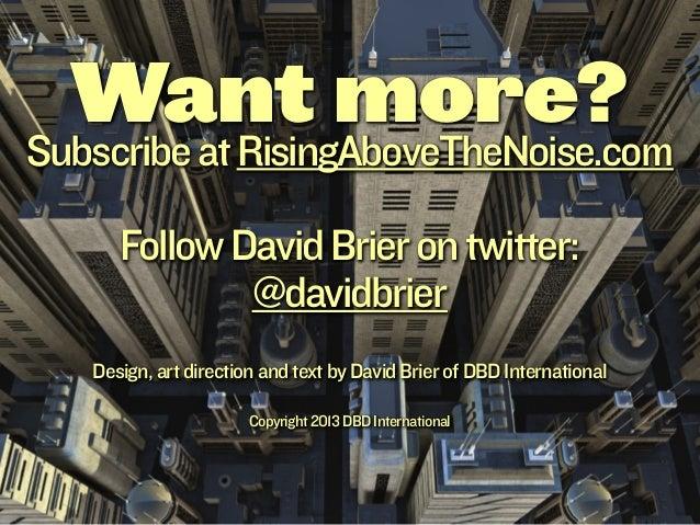 Want more?Subscribe at RisingAboveTheNoise.com      Follow David Brier on twitter:              @davidbrier   Design, art ...