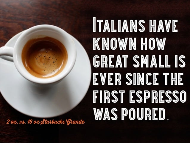 Italians have                                   known how                                   great small is                ...