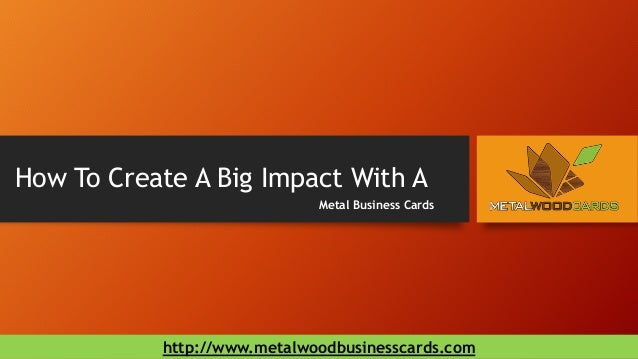 How To Create A Big Impact With A  Metal Business Cards  http://www.metalwoodbusinesscards.com