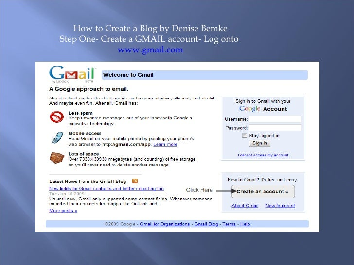 How to Create a Blog by Denise Bemke Step One- Create a GMAIL account- Log onto  www.gmail.com