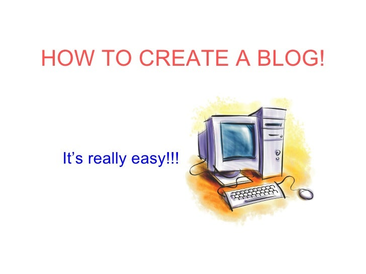 HOW TO CREATE A BLOG! It's really easy!!!