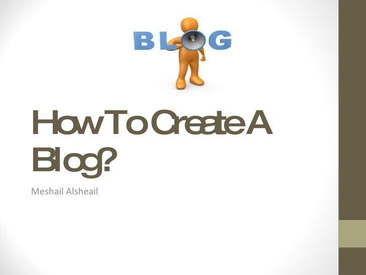 How To Create A Blog? Meshail Alsheail
