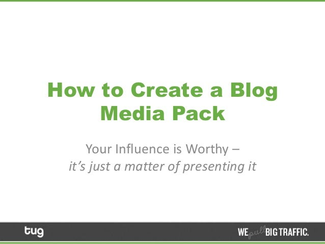 How to Create a Blog Media Pack Your Influence is Worthy – it's just a matter of presenting it