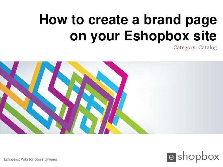 How to create a brand page                       on your Eshopbox site                                      Category: Cata...