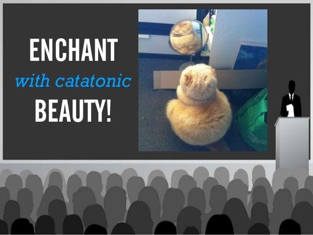 ENCHANTwith catatonicBEAUTY!