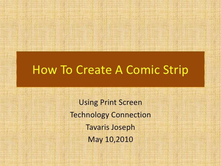 How To Create A Comic Strip<br />Using Print Screen<br />Technology Connection<br />Tavaris Joseph<br />May 10,2010    <br />