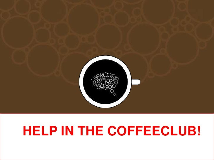 HELP IN THE COFFEECLUB!<br />