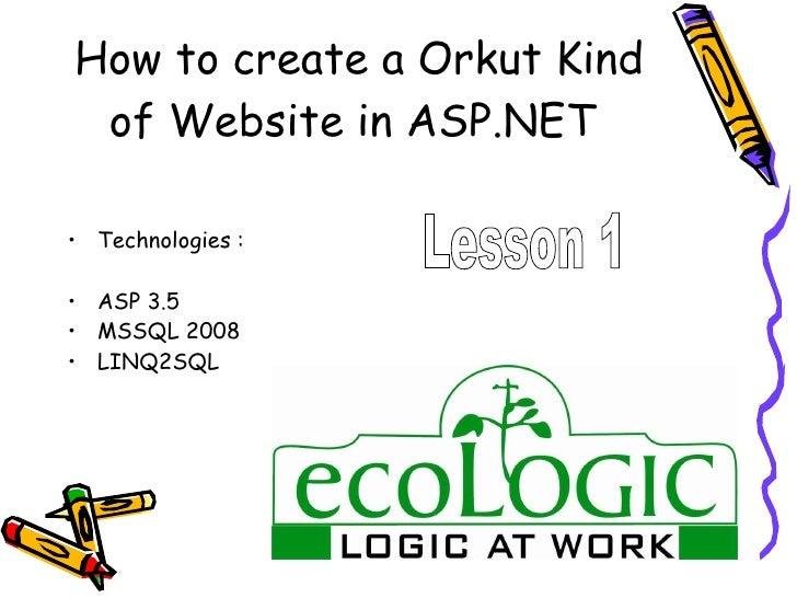 How to create a Orkut Kind of Website in ASP.NET  <ul><li>Technologies :  </li></ul><ul><li>ASP 3.5  </li></ul><ul><li>MSS...