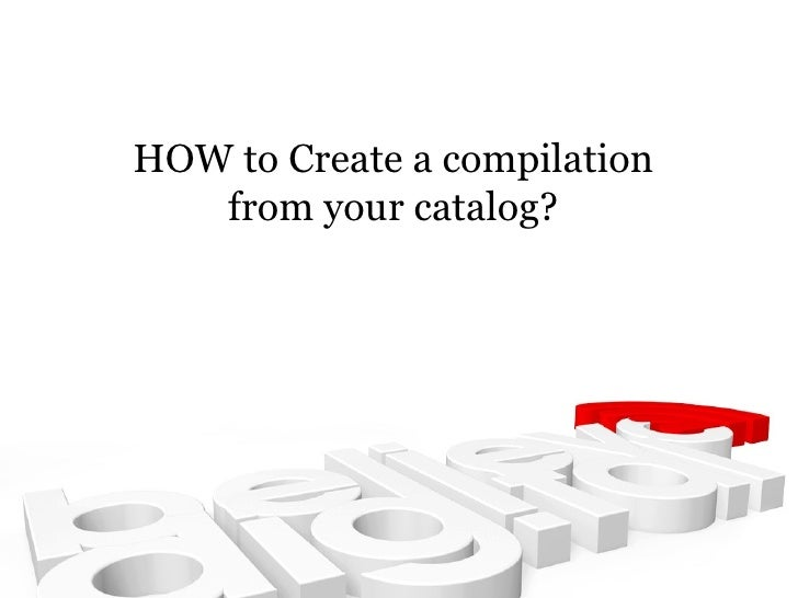 HOW to Create a compilation from your catalog?
