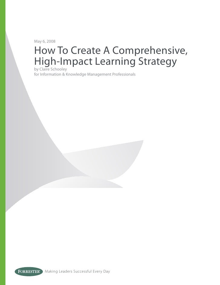 May 6, 2008  How To Create A Comprehensive, High-Impact Learning Strategy by Claire Schooley for Information & Knowledge M...