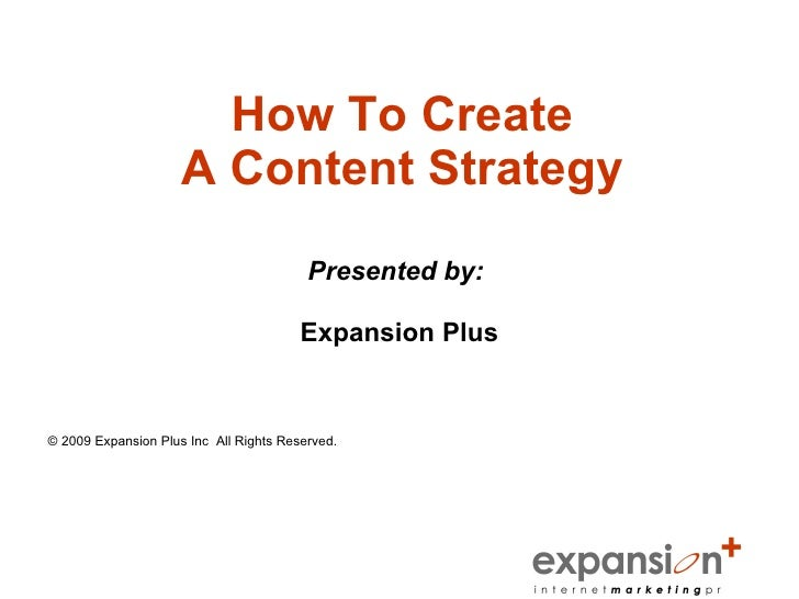 How To Create                      A Content Strategy                                          Presented by:              ...