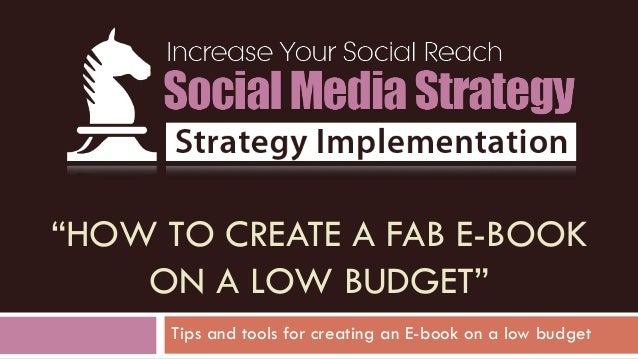 """HOW TO CREATE A FAB E-BOOK ON A LOW BUDGET"" Tips and tools for creating an E-book on a low budget"