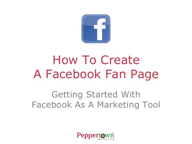 How To CreateA Facebook Fan Page    Getting Started WithFacebook As A Marketing Tool