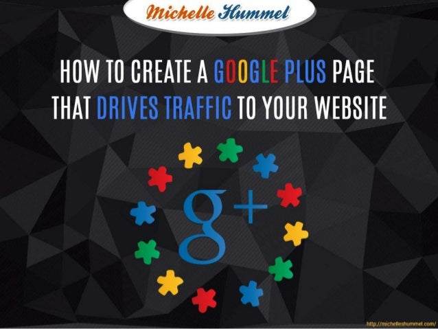How to Create a Google Plus Page that Drives Traffic to your Website