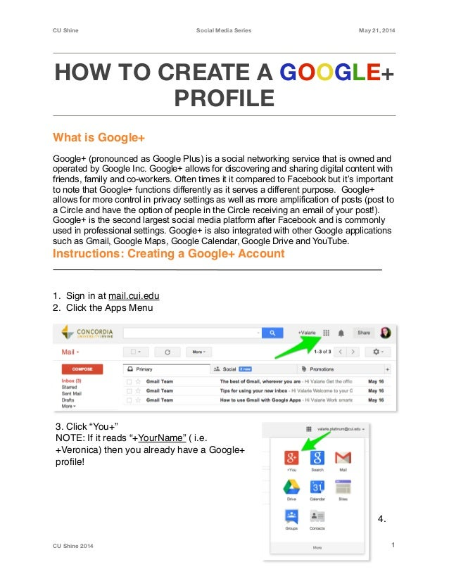 CU Shine Social Media Series May 21, 2014 HOW TO CREATE A GOOGLE+ PROFILE What is Google+! ! Google+ (pronounced as Google...