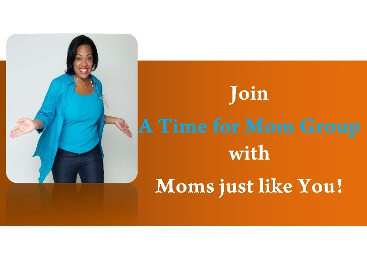 Join <br />A Time for Mom Groupwith <br />Moms just like You!<br />