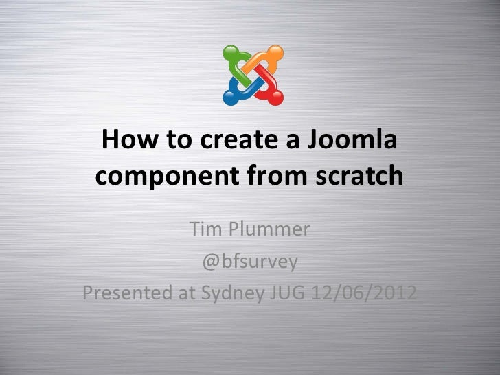 How to create a Joomla component from scratch           Tim Plummer             @bfsurveyPresented at Sydney JUG 12/06/2012