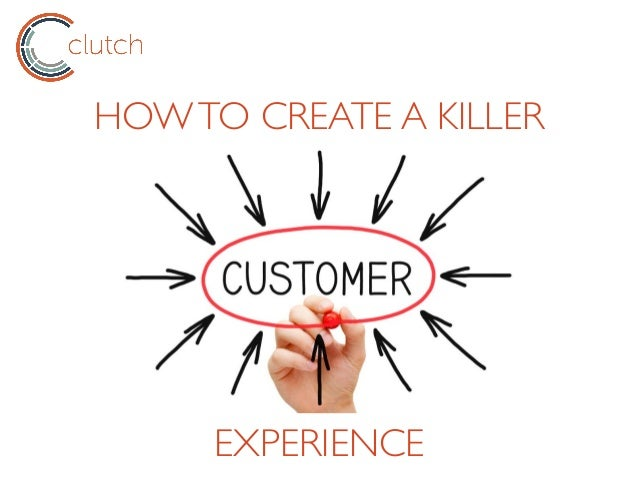 HOWTO CREATE A KILLER EXPERIENCE