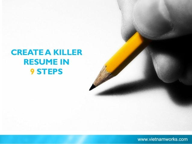 CREATE A KILLER RESUME IN 9 STEPS