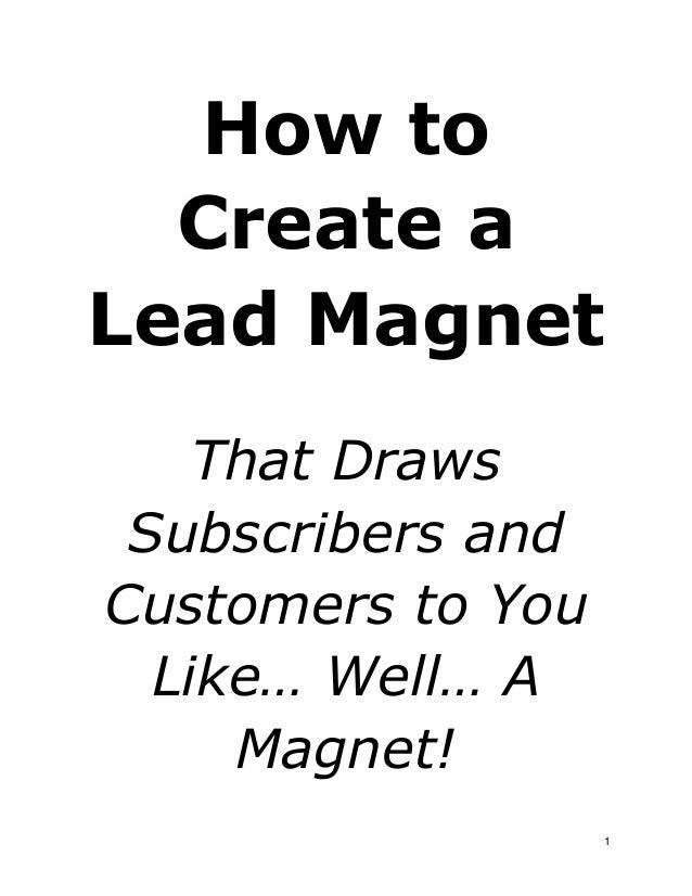 How to Create a Lead Magnet That Draws Subscribers and Customers to You Like… Well… A Magnet! 1