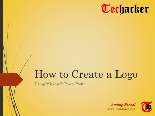 How to Create a Logo Using Microsoft PowerPoint Anurag Bansal www.techacker.com