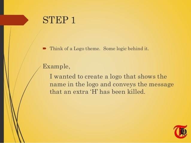 STEP 1  Think of a Logo theme. Some logic behind it. Example, I wanted to create a logo that shows the name in the logo a...
