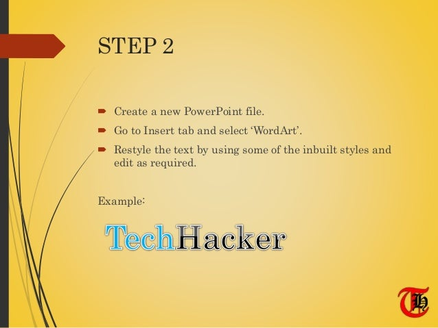 STEP 2  Create a new PowerPoint file.  Go to Insert tab and select 'WordArt'.  Restyle the text by using some of the in...