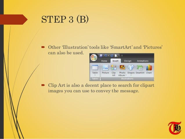STEP 3 (B)  Other 'Illustration' tools like 'SmartArt' and 'Pictures' can also be used.  Clip Art is also a decent place...