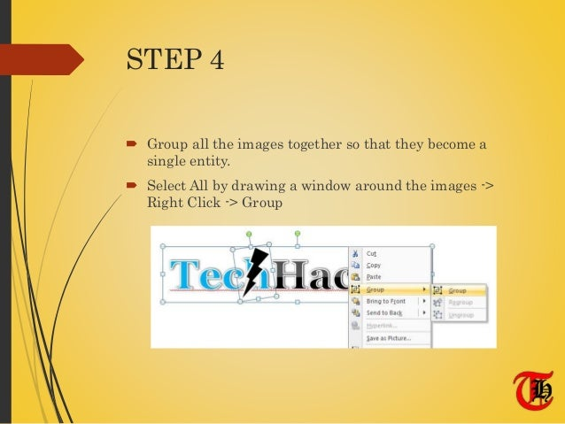 STEP 4  Group all the images together so that they become a single entity.  Select All by drawing a window around the im...