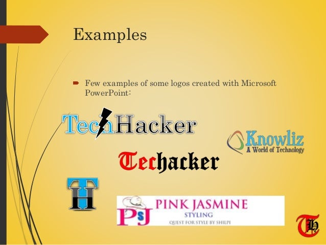 Examples  Few examples of some logos created with Microsoft PowerPoint: