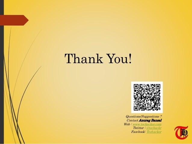Thank You! Questions/Suggestions ? Contact Anurag Bansal Web : www.techacker.com Twitter : @techackr Facebook: Techacker