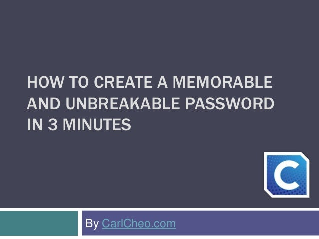 HOW TO CREATE A MEMORABLE AND UNBREAKABLE PASSWORD IN 3 MINUTES By CarlCheo.com