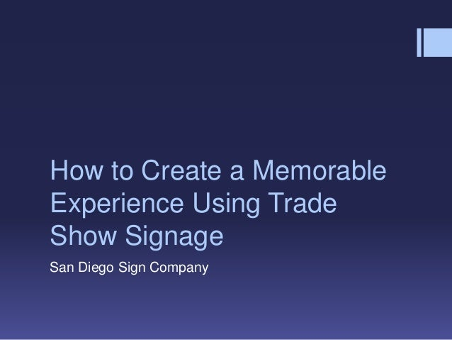 How to Create a Memorable Experience Using Trade Show Signage San Diego Sign Company