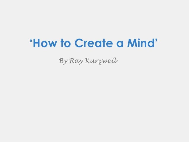'How to Create a Mind' By Ray Kurzweil