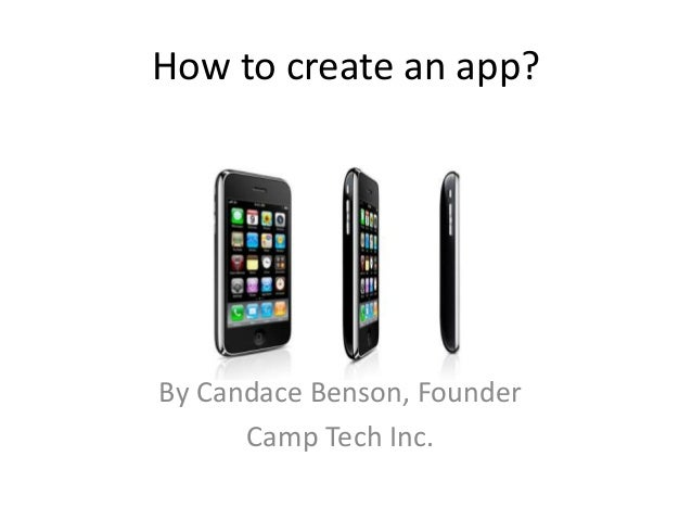 How to create an app? By Candace Benson, Founder Camp Tech Inc.
