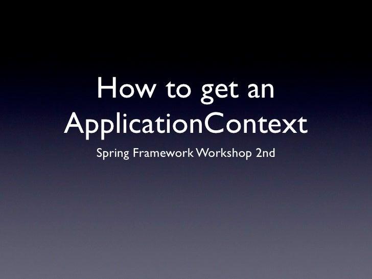 How to get an ApplicationContext   Spring Framework Workshop 2nd