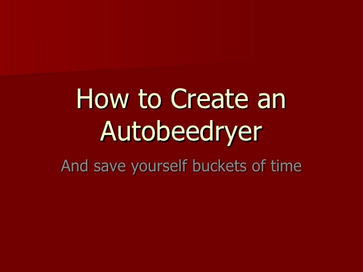How to Create an Autobeedryer And save yourself buckets of time