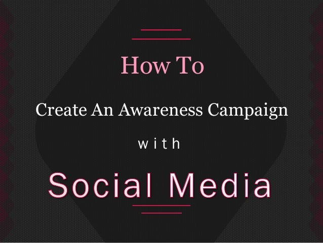 w i t h How To Create An Awareness Campaign