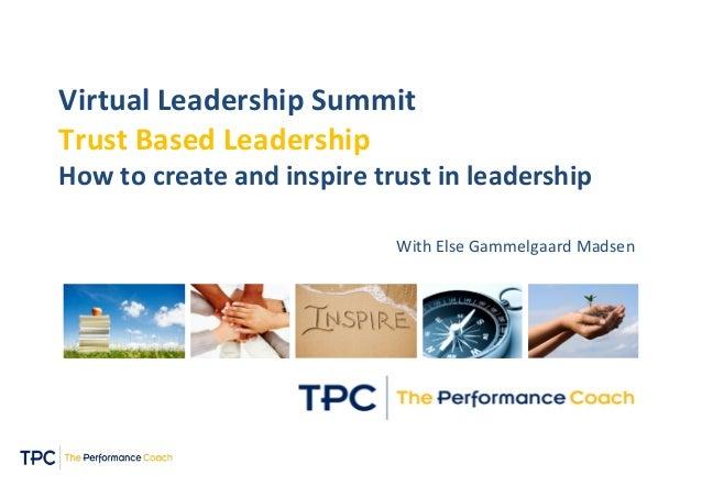 Virtual Leadership Summit Trust Based Leadership How to create and inspire trust in leadership With Else Gammelgaard Madsen