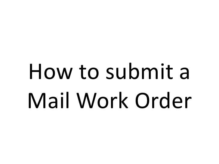 How to submit a Mail Work Order<br />