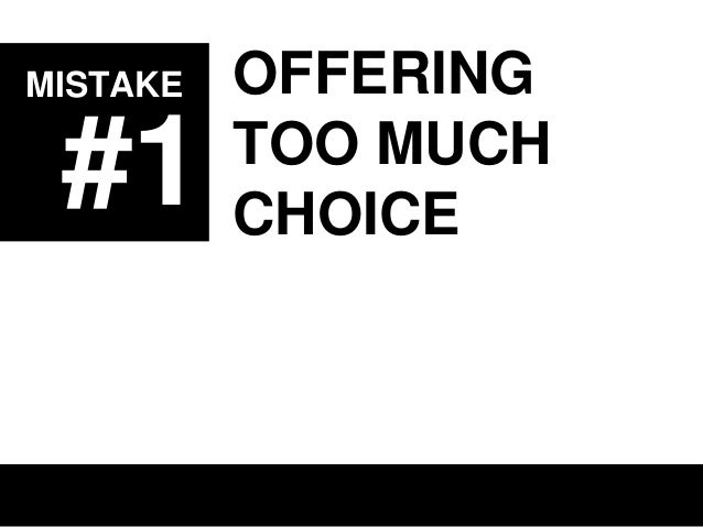 MISTAKE  #1  OFFERING TOO MUCH CHOICE