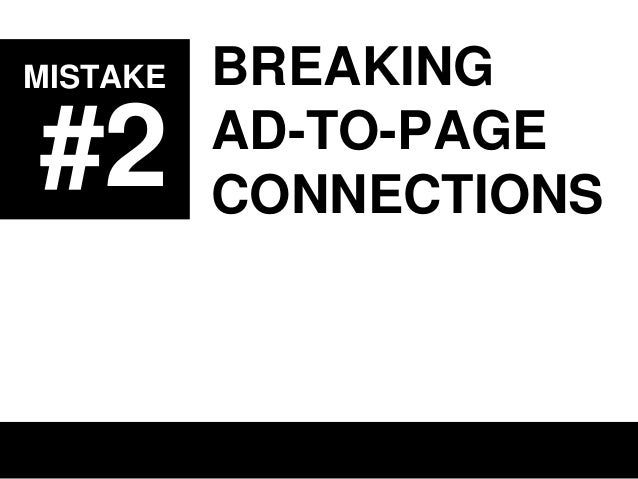 MISTAKE  #2  BREAKING AD-TO-PAGE CONNECTIONS